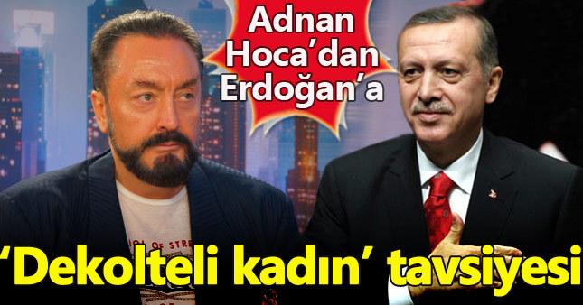 """Adnan Oktar'dan Cumhurbaşkanı Erdoğan'a """"dekolteli kadın"""" tavsiye"""