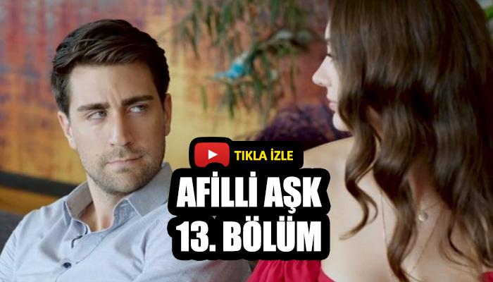 Afilli Aşk son bölüm izle tek parça Kanal D | Afili Aşk 13 bölüm izle full hd |