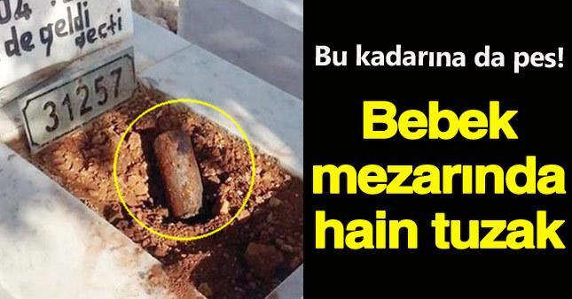 Akılalmaz tuzak! Bebek mezarında el yapımı bomba