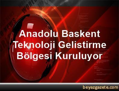 Anadolu Başkent Teknoloji Geliştirme Bölgesi Kuruluyor