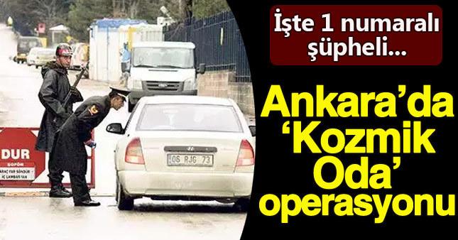 "Ankara'da ""Kozmik Oda"" operasyonu"