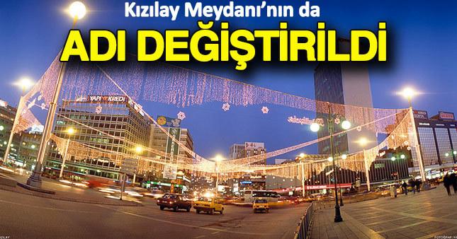 Ankara'daki Kızılay Meydanı'nın da ismi değiştirildi