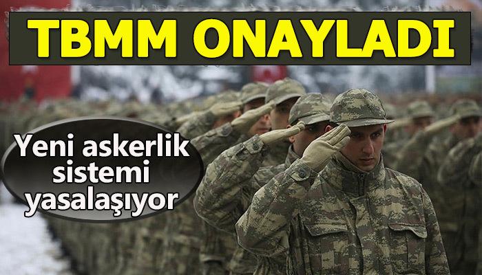 Askerlik yasası meclisten geçti! Yeni askerlik sistemi nasıl!