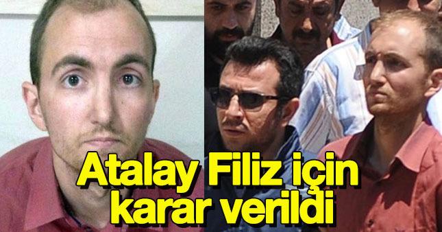 Atalay Filiz için karar açıklandı