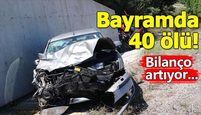 Bayram tatilinin ilk gününden bu yana trafik kazalarında 40 ölü var