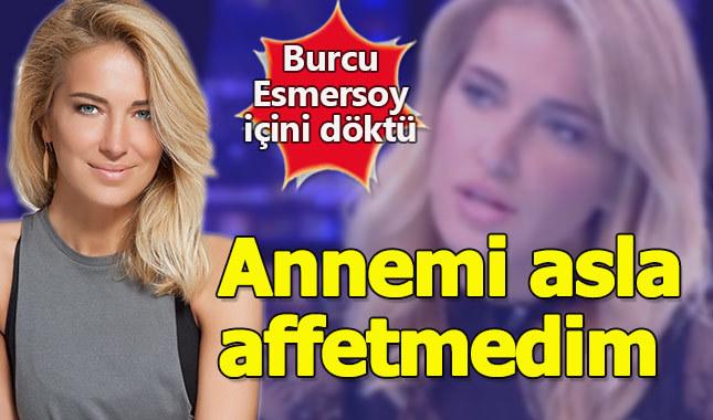 """Burcu Esmersoy içini döktü: """"Annemi asla affetmedim"""""""