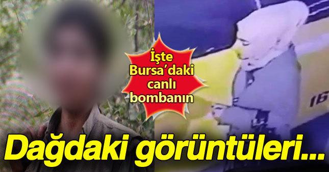 Bursa'daki canlı bombanın dağdaki görüntüsü ortaya çıktı