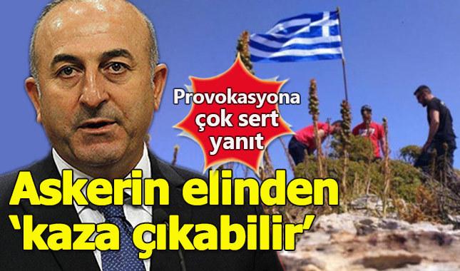 Çavuşoğlu'ndan bayrak diken Yunanistan'a büyük ayar