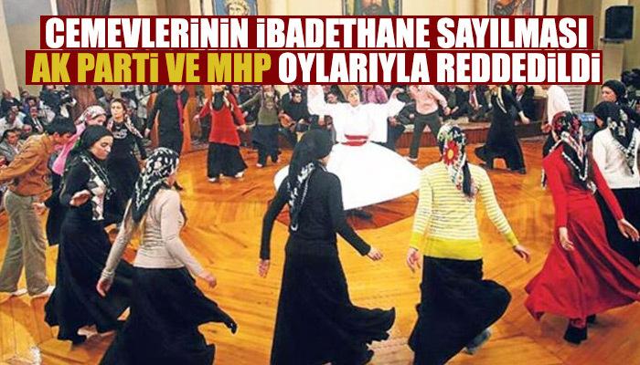 Cemevlerinin ibadethane sayılması AK Parti ve MHP oylarıyla reddedildi