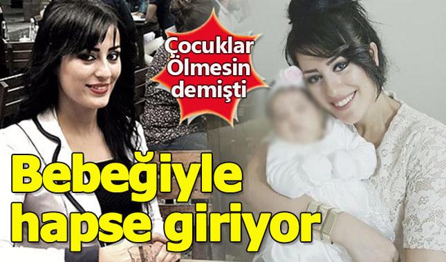 Çocuklar ölmesin diyen Ayşe Çelik, bebeğiyle hapse giriyor
