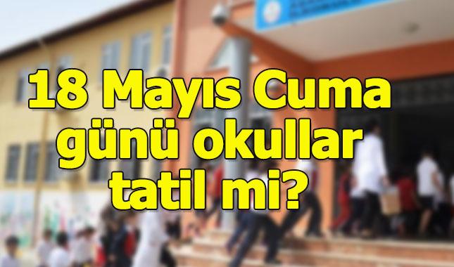 Cuma günü okullar tatil mi 18 Mayıs İstanbul