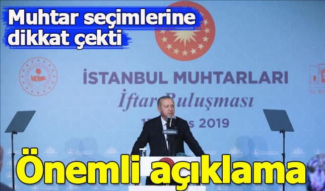 Cumhurbaşkanı Erdoğan muhtarlık seçimlerine dikkat çekti