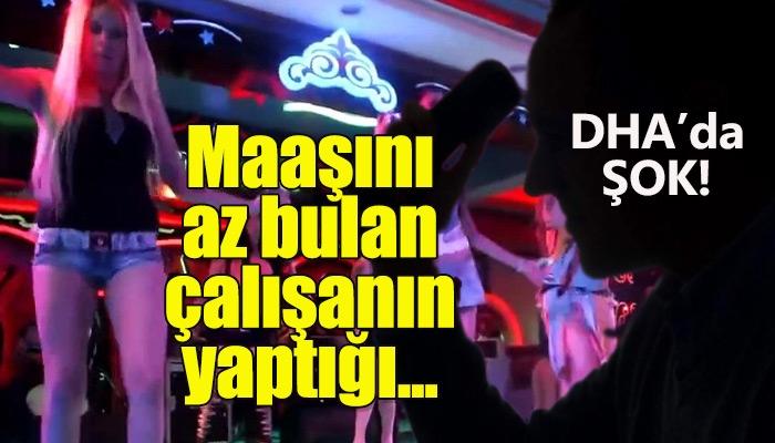 DHA çalışanının polis baskınlarını pavyona önceden haber vermesi
