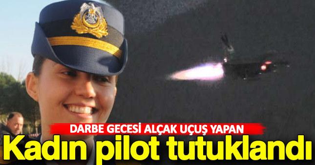 Darbe gecesi alçak uçuş yapan kadın pilot tutuklandı