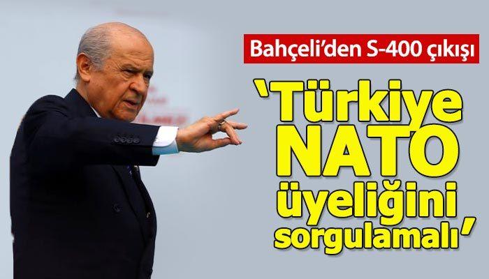 Devlet Bahçeli: Türkiye NATO üyeliğini sorgulamalı
