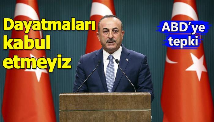 Dışişleri Bakanı Çavuşoğlu Amerika'ya tepki gösterdi
