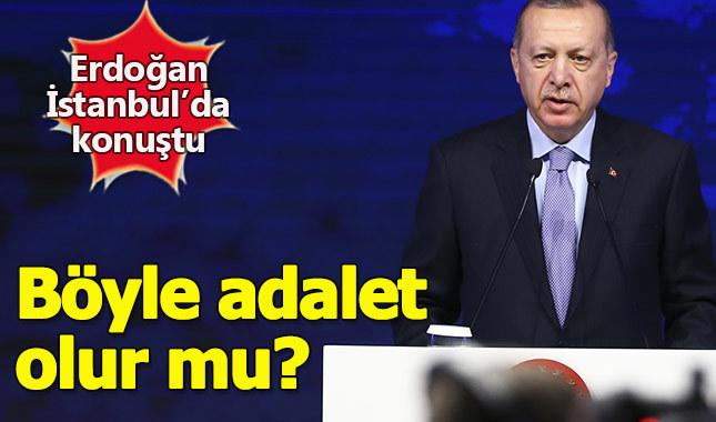 Erdoğan Batı'ya seslendi: Böyle adalet olur mu?