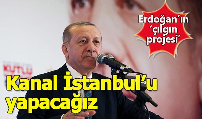 Erdoğan: Kanal İstanbul'u yapacağız