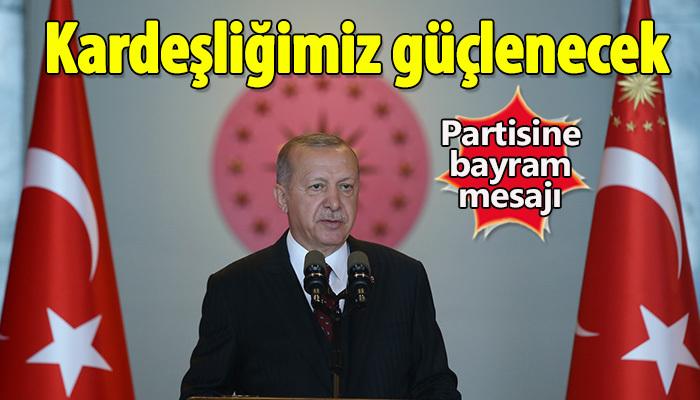 Erdoğan: Kardeşliğimiz güçlenecek