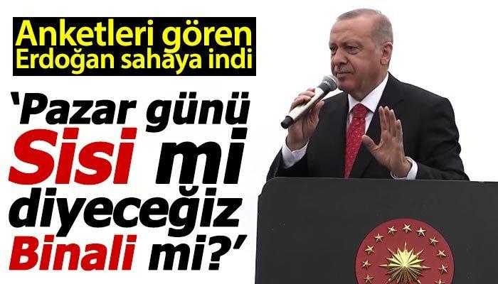 Erdoğan: Pazar günü Sisi mi diyeceğiz Binali mi?