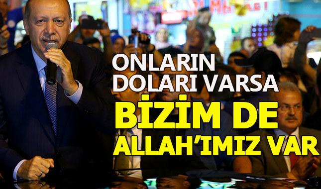 Erdoğan dolardaki yükselişi değerlendirdi: Onların doları varsa bizim Allah'ımız var