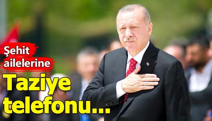Erdoğan şehit ailelerini aradı