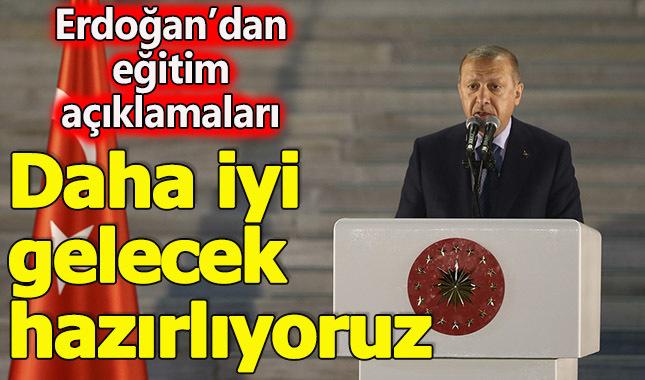 Erdoğan'dan eğitimle ilgili önemli açıklamalar
