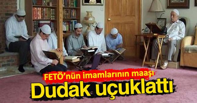 FETÖ'nün imamlarına dudak uçuklatan maaş