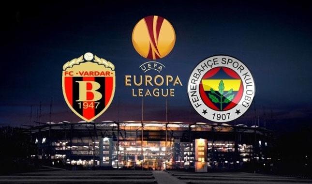 Fenerbahçe - Vardar maçında ilk 11'ler belli oldu
