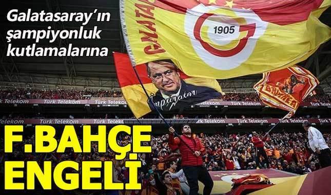 Galatasaray'ın şampiyonluk kutlamalarına Fenerbahçe engeli