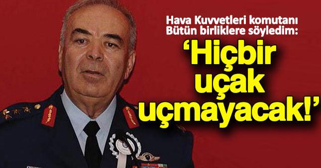 Hava Kuvvetleri Komutanı'nın da ifadesi ortaya çıktı