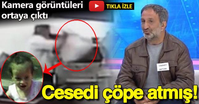 Himmet Aktürk'ün minik Irmak'ın cesedini çöpe atma anı kamerada