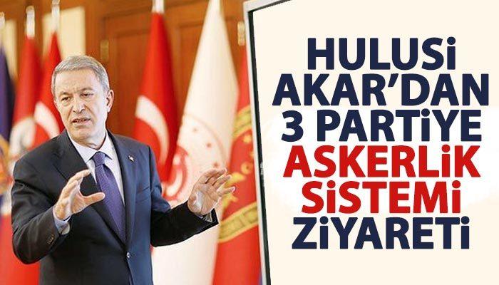 Hulusi Akar'dan 3 partiye 'askerlik sistemi' ziyareti
