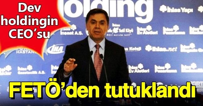İhlas Holding'in CEO'su hakkında tutuklama kararı