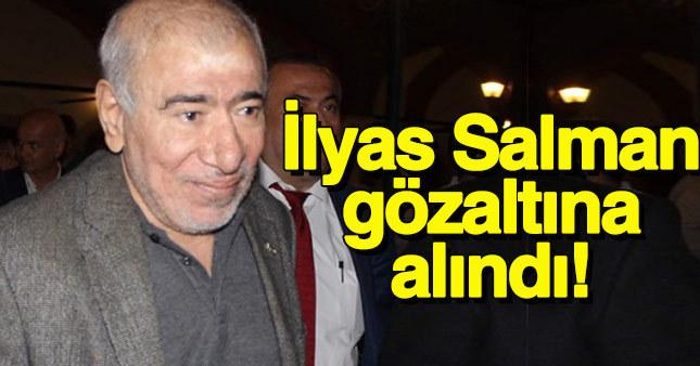 İlyas Salman gözaltına alındı!