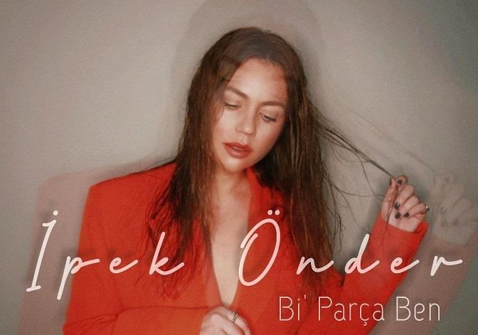 """İpek Önder'den içimizi ısıtacak bir şarkı """"Bİ' PARÇA BEN"""""""