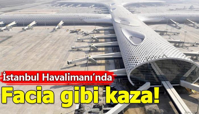 İstanbul Havalimanı'nda ölümlü kaza