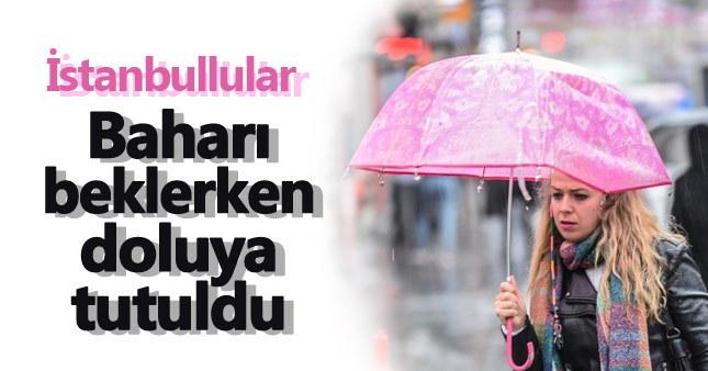 İstanbul baharı beklerken doluya tutuldu