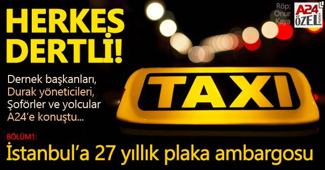 İstanbul'a 27 senelik taksi plakası ambargosu! ( Bölüm1 )