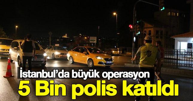 İstanbul'da 5 bin polisle operasyon
