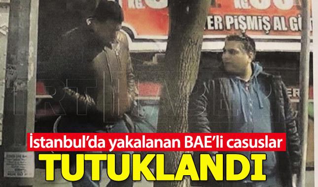 İstanbul'da yakalanan BAE'li 2 ajan tutuklandı