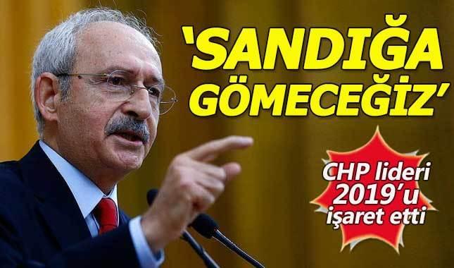 Kemal Kılıçdaroğlu: 2019'da o zatı oradan indireceğiz