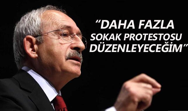 Kemal Kılıçdaroğlu: Daha fazla sokak protestosu düzenleyeceğim