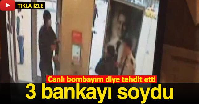 Kendisini canlı bomba diye tanıtan adam 3 bankayı birden soydu