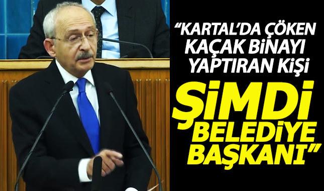 Kılıçdaroğlu: Kartal'da kaçak kat yaptıran kişi, Erzurum'da belediye başkanı