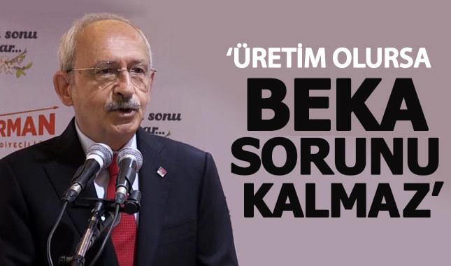 Kılıçdaroğlu: Üretim olursa beka sorunu kalmaz