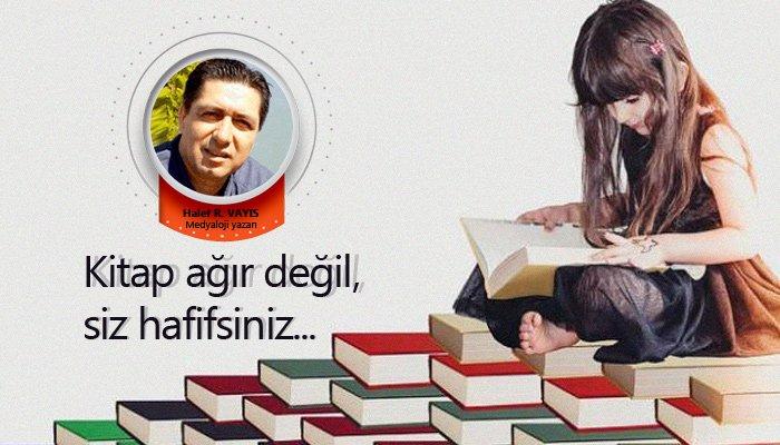 Kitap ağır değil, siz hafifsiniz...