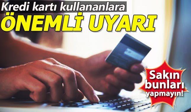Kredi kartı kullananlara çok önemli uyarı