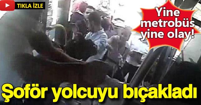 Metrobüs şoförü yolcuyu bıçaklamış!
