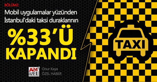 Mobil uygulamalar yüzünden İstanbul'daki taksi duraklarının yüzde 33'ü kapandı (Bölüm2)